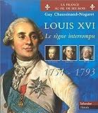 Louis XVI, 1754-1793 : Le règne interrompu