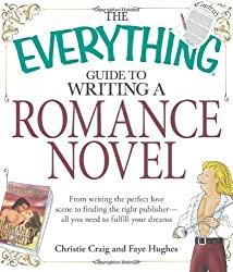 The Everything Guide to Writing a Romance Novel: From Writing the Perfect Love Scene to Finding the Right Publisher - All You Need to Fulfill Your Dreams! by Craig, Christie published by Adams (2008)