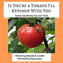 If You're a Tomato I'll Ketchup With You: Tomato Gardening Tips and Tricks: Easy-Growing Gardening Series, Book 3 Audiobook by Melinda R. Cordell Narrated by Page Jensen