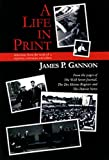 A Life in Print, James P. Gannon, 0976452804