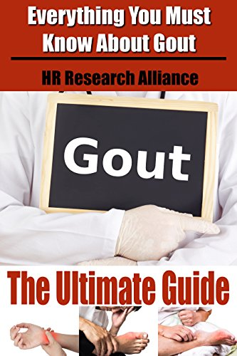 Gout The Ultimate Guide - Everything You Must Know About Gout -