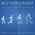 Self Improvement: 10 Tips for Self Improvement In Your Daily Life: Self Help Blueprints, Book 2 |  Self Help Blueprints