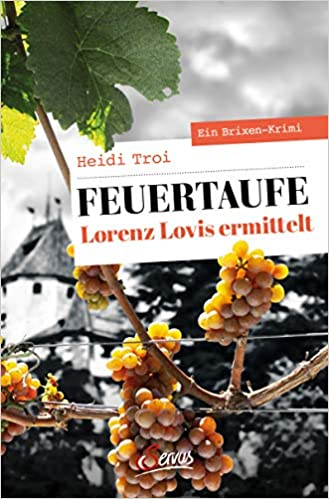Feuertaufe. Lorenz Lovis ermittelt: Ein Brixen-Krimi (Servus Krimi)