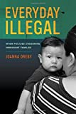 Everyday Illegal: When Policies Undermine Immigrant Families