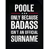Poole Because Badass Isn't A Surname Cool Gift - Sticker