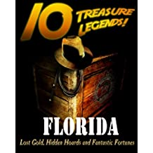 10 Treasure Legends! Florida: Lost Gold, Hidden Hoards and Fantastic Fortunes