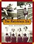 The Matchless Six: The Story of Canad...