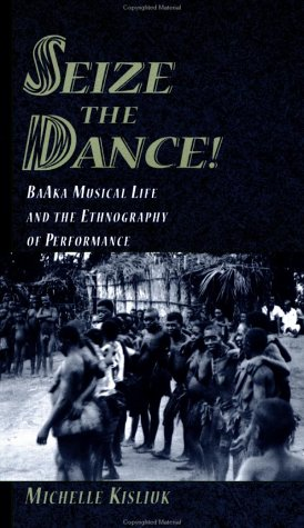 Read Online Seize the Dance!: BaAka Musical Life and the Ethnography of Performance Book and 2 CDs pdf