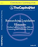 Researching Legislative Histories: Finding Legislative Intent in Bills and Committee and Conference Reports (Convenience Learning from Thecapitol.net)