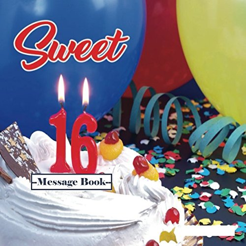 Sweet 16 Message Book: Guest Memory Keepsake Milestone Birthday Celebration Blank And Lined Pages Journal With Gift Log For Family & Friends To Write In Comments Best Wishes (Sweet Sixteen Gifts) ()