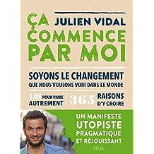 Ca commence par moi - 1 an pour vivre autrement, 365 manières concrètes de construire un monde meill (French Edition)