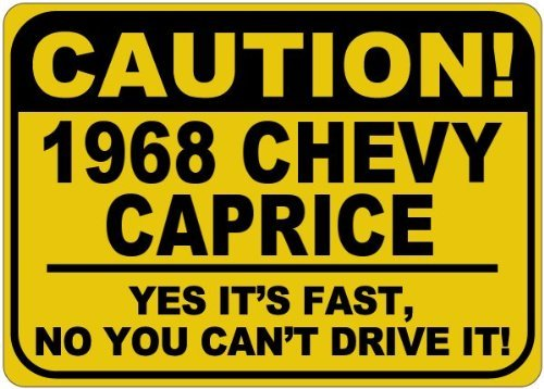 Personalized Parking Signs 1968 68 CHEVY CAPRICE Caution Its Fast Aluminum Caution Sign - 12 x 16 -