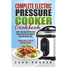 Complete Electric Pressure Cooker Cookbook: Simple and Healthy Pressure Cooker Recipes for Cooking Everyday Meals Fast