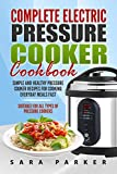 Complete Electric Pressure Cooker Cookbook: Simple and Healthy...