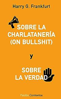 Sobre la charlatanería (On bullshit) y sobre la verdad (Spanish Edition)