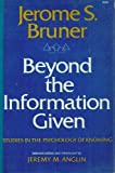 Beyond the Information Given : Studies in the Psychology of Knowing, Bruner, Jerome S., 0393010953
