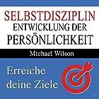 Selbstdisziplin: Entwicklung der Persönlichkeit Hörbuch von Michael Wilson Gesprochen von: Uwe Daufenbach