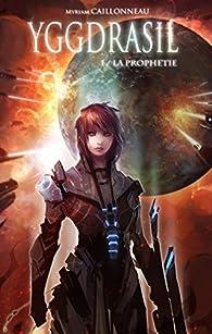 Yggdrasil, tome 1 : La prophétie par Myriam Caillonneau