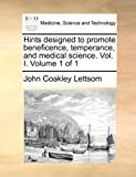 Hints Designed to Promote Beneficence, Temperance, and Medical Science, John Coakley Lettsom, 117003375X