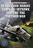 US Navy and Marine Corps A-4 Skyhawk Units of the Vietnam War by Mersky, Peter (2007) Paperback