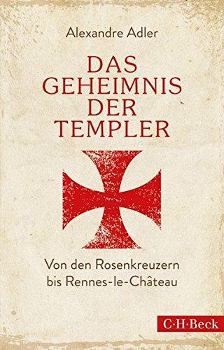Das Geheimnis der Templer: Von Leonardo da Vinci bis Rennes-le-Château