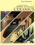 A Collector's Guide to Modern Australian Ceramics, J. Mansfield, 0947131094