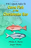 P. B. 's Quick Index to Game Fish of the Chesapeake Bay, Philip Burns and Jasper Burns, 149610885X