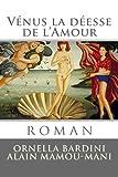 Venus la Deesse de L'Amour, Ornella Bardini and Alain Mamou-Mani, 1490542701