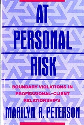 Professional Risk (At Personal Risk: Boundary Violations in Professional-Client Relationships)