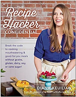 Book Cover: The Recipe Hacker Confidential: Break the Code to Cooking Mouthwatering & Good-For-You Meals without Grains, Gluten, Dairy, Soy, or Cane Sugar
