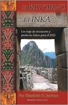 El Retorno del Inka: Un viaje de iniciacion y profecias Inkas para el 2012 (Volume 1) (Spanish Edition) by Elizabeth B. Jenkins (2012-04-26)