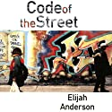 Code of the Street: Decency, Violence, and the Moral Life of the Inner City Audiobook by Elijah Anderson Narrated by Vince Bailey