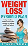 Weight Loss: Weight Loss Pyramid Plan:  Six Simple Steps Stacked One At A Time to Quickly Lose Weight, Burn Fat, and Feel Great As Fast As You Choose! ... Get Skinny, Lose Weight, Lose Weight Fast)
