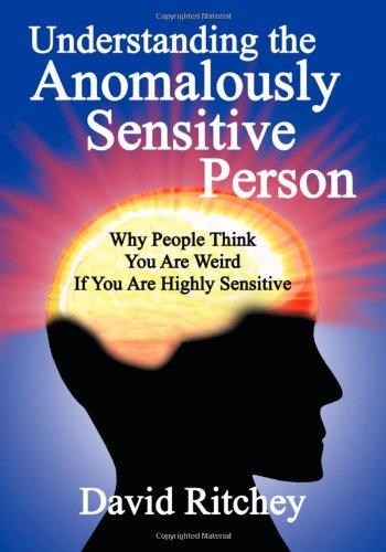 Read Online Understanding the Anomalously Sensitive Person pdf epub