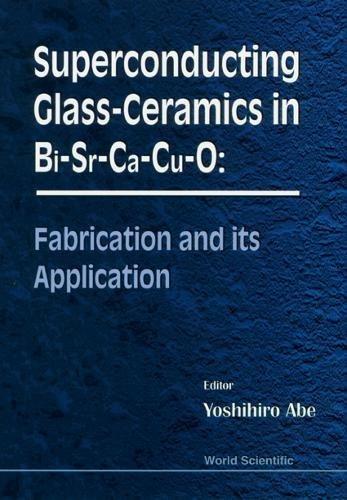 Superconducting Glass-Ceramics in Bi-Sr-Ca-Cu-O: Fabrication and Its - Bi Ceramic