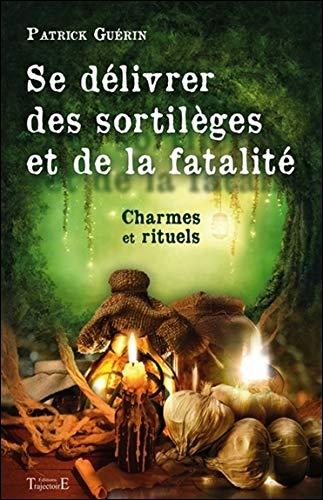 Amazon Fr Se Delivrer Des Sortileges Et De La Fatalite Guerin Patrick Livres