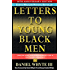 Letters to Young Black Men -- 10TH ANNIVERSARY EDITION: Advice and Encouragement for a Difficult Journey