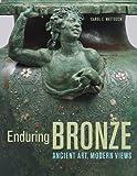 img - for Enduring Bronze: Ancient Art, Modern Views book / textbook / text book