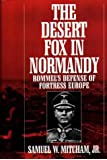 The Desert Fox in Normandy: Rommel's Defense of Fortress Europe