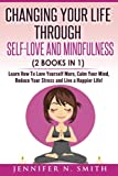 img - for Self Love: Changing Your Life Through Self-Love and Mindfulness (2 Books In 1), Learn How To Love Yourself More, Calm Your Mind, Reduce Your Stress and Live a Happier Life! book / textbook / text book