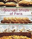 Gourmet Shops of Paris: An Epicurean Tour by Pierre Rival front cover