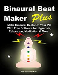 Binaural Beat Maker Plus - Make Binaural Beats on Your PC with Free Software for Hypnosis, Relaxation, Meditation & More! (English Edition)