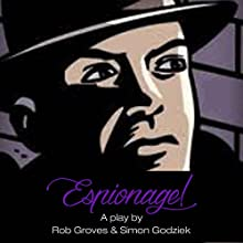 Espionage!: A Period Comedy Play Audiobook by Rob Groves, Simon Godziek Narrated by Rob Groves, Eva Gray