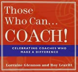 Those Who Can . . . Coach!