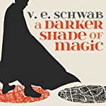 A Darker Shade of Magic: A Darker Shade of Magic, Book 1 | V. E. Schwab