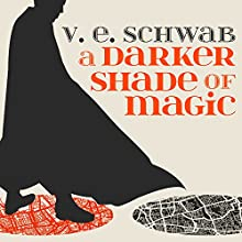 A Darker Shade of Magic: A Darker Shade of Magic, Book 1 Audiobook by V. E. Schwab Narrated by Steven Crossley
