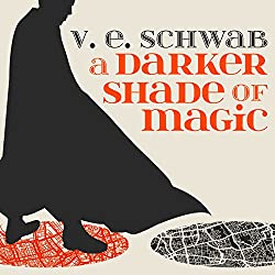 A Darker Shade of Magic: A Darker Shade of Magic, Book 1