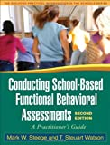 By Mark W. Steege Conducting School-Based Functional Behavioral Assessments, Second Edition: A Practitioner's Guide (G (2nd) [Paperback]