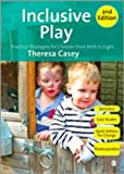 Inclusive Play : Practical Strategies for Children from Birth to Eight, Casey, Theresa, 1849201234