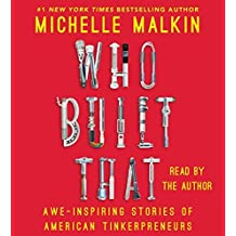 Who Built That: Awe-Inspiring Stories of American Tinkerpreneurs by Michelle Malkin (2015-05-19)